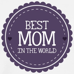 best mom in the world - Men's Premium T-Shirt