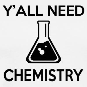 Y'ALL NEED CHEMISTRY - Männer Premium T-Shirt