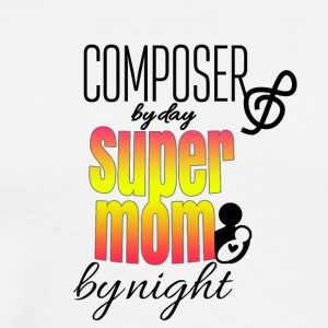 Composer by day super mom by night - Männer Premium T-Shirt