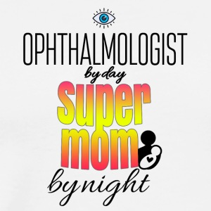Ophthalmologist by day and super mom by night - Men's Premium T-Shirt
