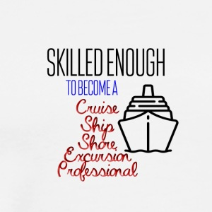 Skilled enough to become cruise ship professional - Men's Premium T-Shirt