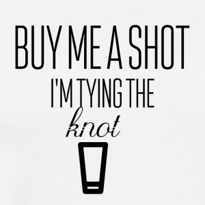 Buy me a shot I am tying the know - Men's Premium T-Shirt