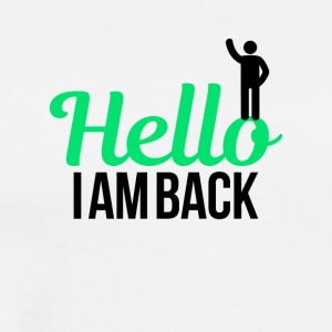 Hello I am back - Männer Premium T-Shirt