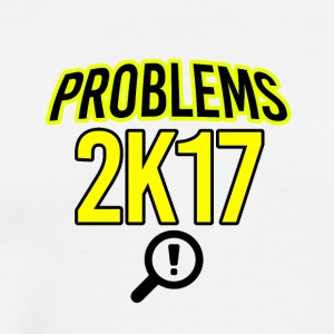 Problem in 2017 - Men's Premium T-Shirt