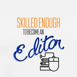 Skilled enough to become an editor - Männer Premium T-Shirt