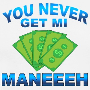 U Never Get Mi Money - No Money - Mannen Premium T-shirt