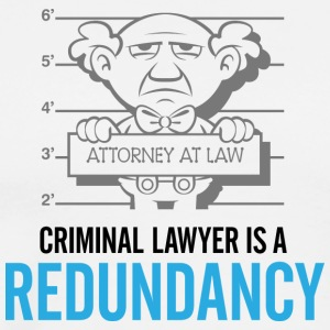 Criminal Lawyers Are Redundant - Men's Premium T-Shirt