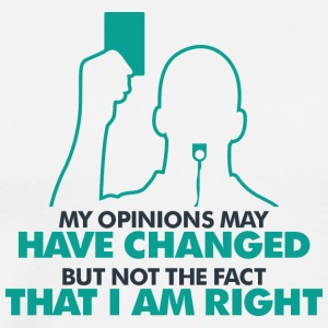 My Opinion Is Always Right! - Men's Premium T-Shirt