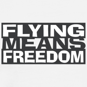 Flying Means Freedom - Flying is freedom - Men's Premium T-Shirt