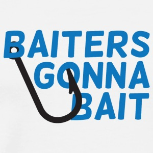 Fishing / Anglers / Fishing: Baiters Gonna Bait - Men's Premium T-Shirt
