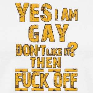 Gay t shirts Yes i m gay Don t like it Then fuck - Men's Premium T-Shirt