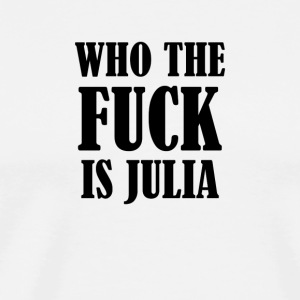 WHO THE FUCK IS JULIA - Men's Premium T-Shirt