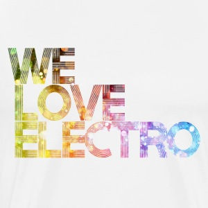 We love electro / Partyfestival Technodance EDM - Men's Premium T-Shirt