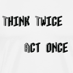 Think Twice, act once - Mannen Premium T-shirt