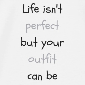 Life_isn-t_perfectbut_your_outfit_can_be - T-shirt Premium Homme