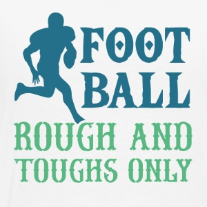 American Football - Rough and toughs only - Männer Premium T-Shirt