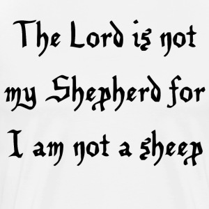 The Lord is not my Shepherd for I am not a sheep