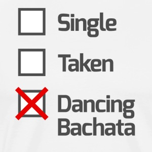 Single, Taken, Dancing Bachata - Bachata Shirt / Bl