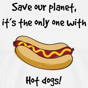 Save our planet, it's the only with Hot Dogs!