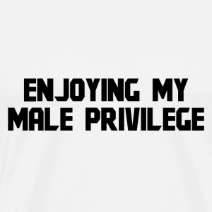 ENJOYING MY MALE PRIVILEGE