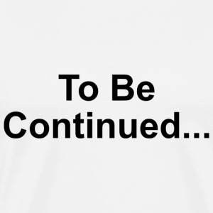 To be continued / To Be Continued