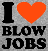 I love blowjobs