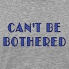 can't be bothered - Men's Premium T-Shirt