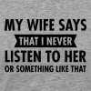 My Wife Says That I Never Listen To Her... - Herre premium T-shirt