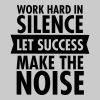 Work Hard In Silence - Let Success Make The Noise - T-shirt Premium Homme