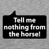 Tell me nothing from the horse | german phrases - Men's Premium T-Shirt