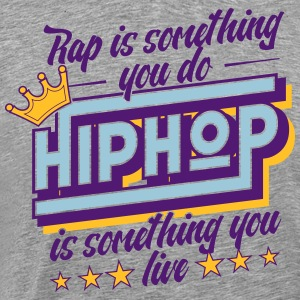 Hip Hop is something you live! - Men's Premium T-Shirt