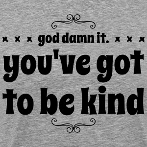 Lustig Fett God Damn It. YOU'VE GOT TO BE KIND - Männer Premium T-Shirt