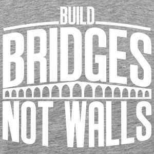 build bridges - Men's Premium T-Shirt