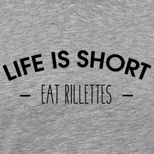 Life is short, eat rillettes - T-shirt Premium Homme