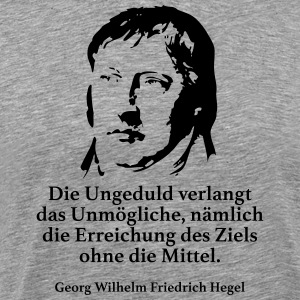Hegel: The impatience demands the impossible - Men's Premium T-Shirt