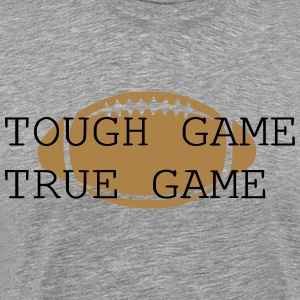 Tough Game True Game - Men's Premium T-Shirt