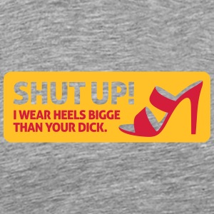 My High Heels Are Bigger Than Your Dick! - Men's Premium T-Shirt