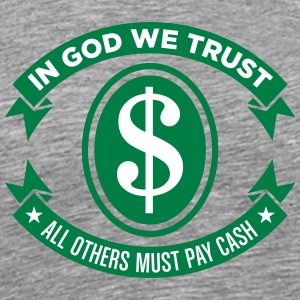 God We Trust. All Others Must Pay Cash. - Men's Premium T-Shirt