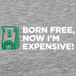 Born Free, Now I'm Expensive! - Men's Premium T-Shirt