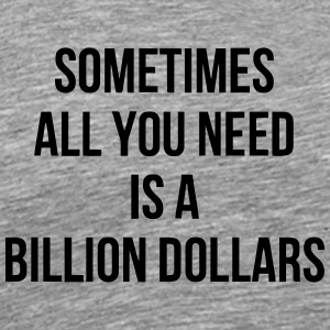 Sometimes you only need one trillion dollars - Men's Premium T-Shirt