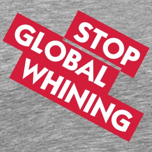 Stop Global Whining - T-shirt Premium Homme