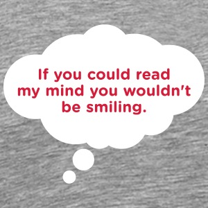 If You Could Read My Mind ... - Men's Premium T-Shirt