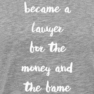 Became a Lawyer for the money and the fame - Männer Premium T-Shirt