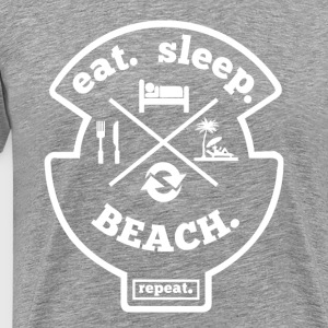 Eat Sleep Beach Repeat Hobby Sport Shirt - Männer Premium T-Shirt
