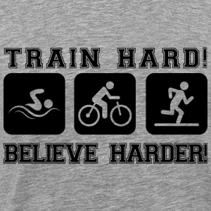 Train Hard! Believe Harder! - Men's Premium T-Shirt