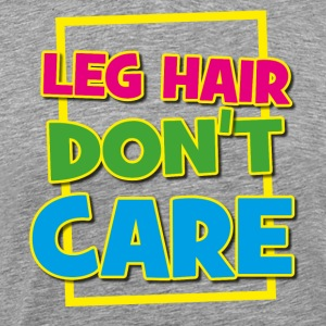 LEG HAIR DONT CARE SHADE - Premium-T-shirt herr