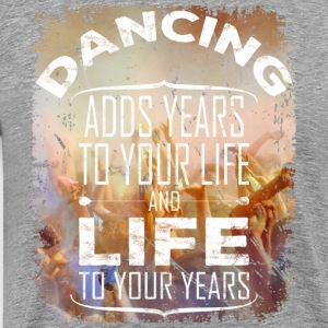 Life To Your Years - Dancing - Männer Premium T-Shirt