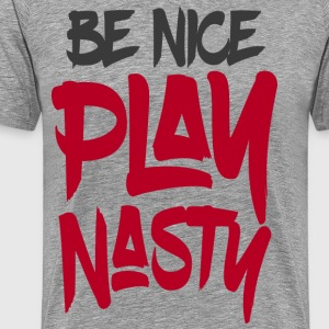 Be Nice Play Nasty - Men's Premium T-Shirt