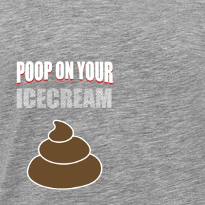Geschenk Shirt kacken poop on your icecream - Männer Premium T-Shirt