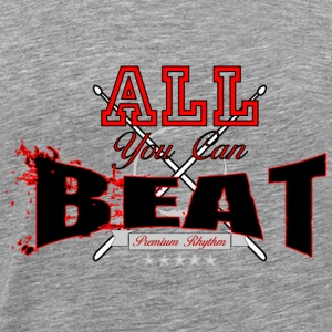 All You Can Beat - Men's Premium T-Shirt